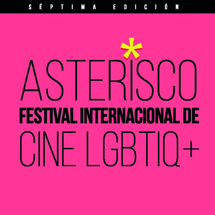 SÉPTIMA EDICIÓN DE ASTERISCO,  FESTIVAL INTERNACIONAL DE CINE LGBTIQ+